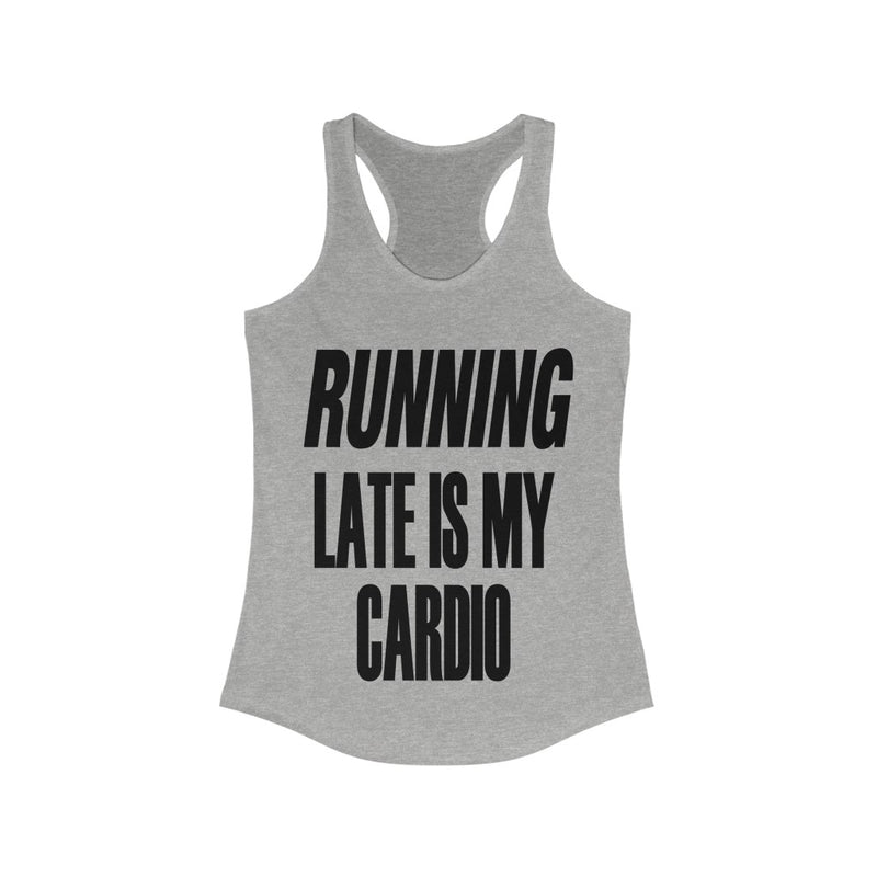 Running Late is My Cardio Tank Top, Gray