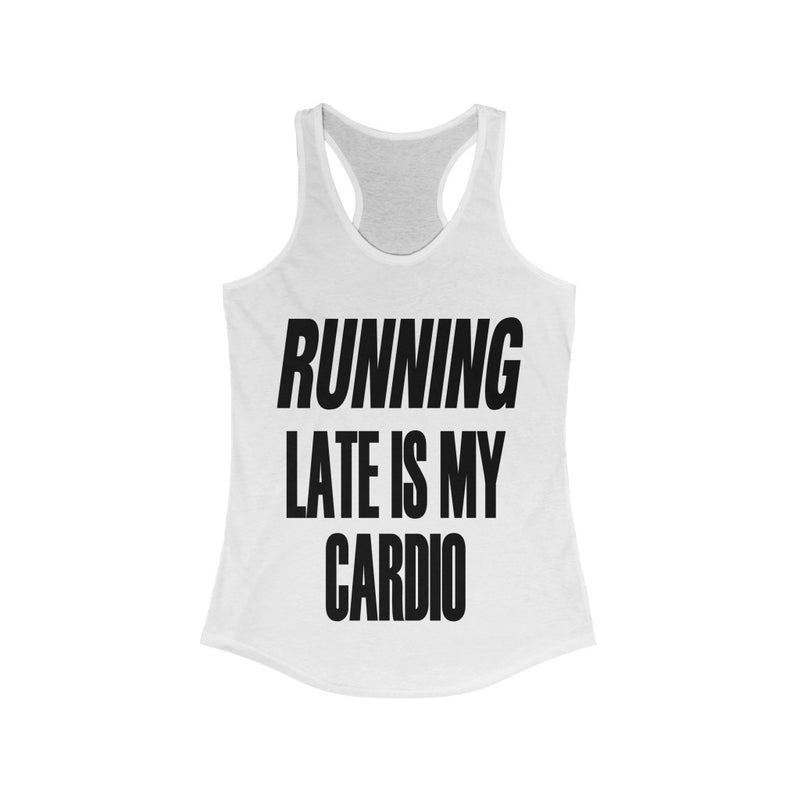 Running Late is My Cardio Tank Top, White