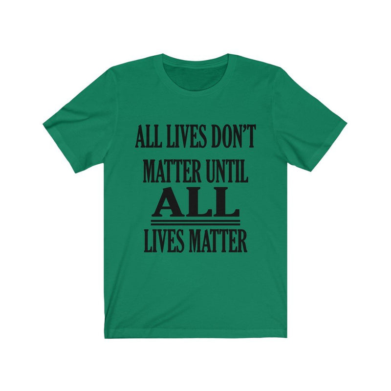 Green All Lives Don't Matter Until All Lives Matter Shirt