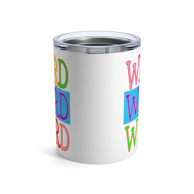 Weird, Rainbow Tumbler, 10oz