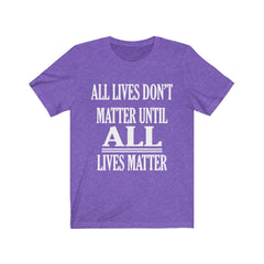 Purple All Lives Don't Matter Until All Lives Matter Shirt