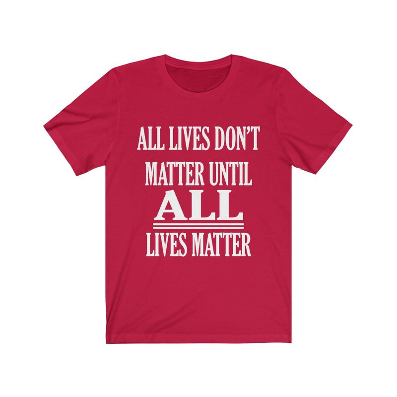 Red All Lives Don't Matter Until All Lives Matter Shirt