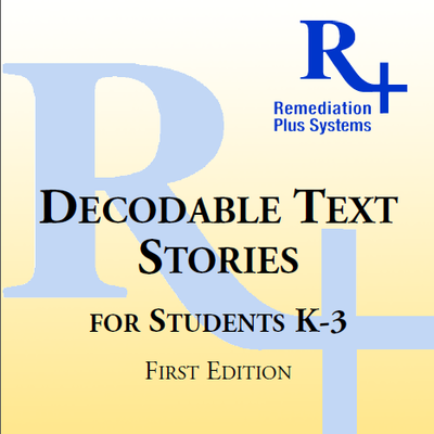 Decodable Text Stories for the first 32 lessons in the R+ explicit systematic curriculum