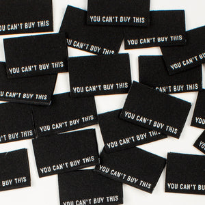 YOU CAN'T BUY THIS • Woven Labels