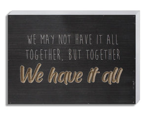 "Engraved wood plaque. 10"" x 7"" x 1.5"" We may not have it all together but together we have it all"""