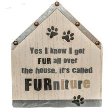Load image into Gallery viewer, Wooden house shaped flat wall sign grey and beige says yes I know I got fur all over the house, it's called FURniture. 8 inches x 7 inches.