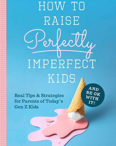 How to Raise Perfectly Imperfect Kids and Be OK with It