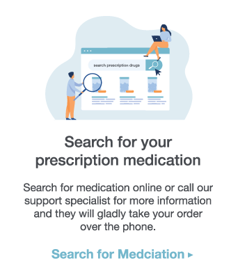 Search for your prescription medication online or call our support specialist for more information and they will gladly take your order over the phone. Click here to Search for Medication.