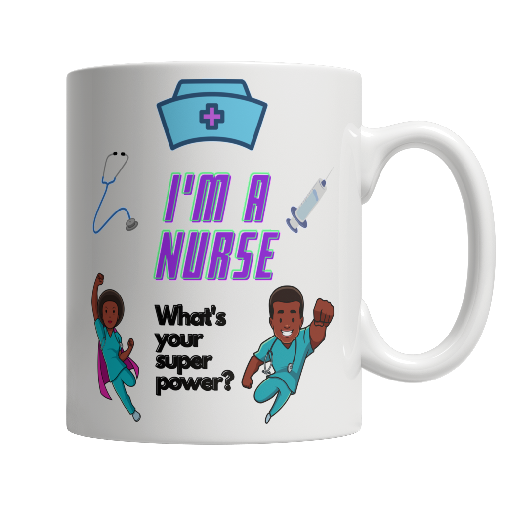 I'm a Nurse What's Your Super Power 11oz White Coffee Mug - Cafè Colada
