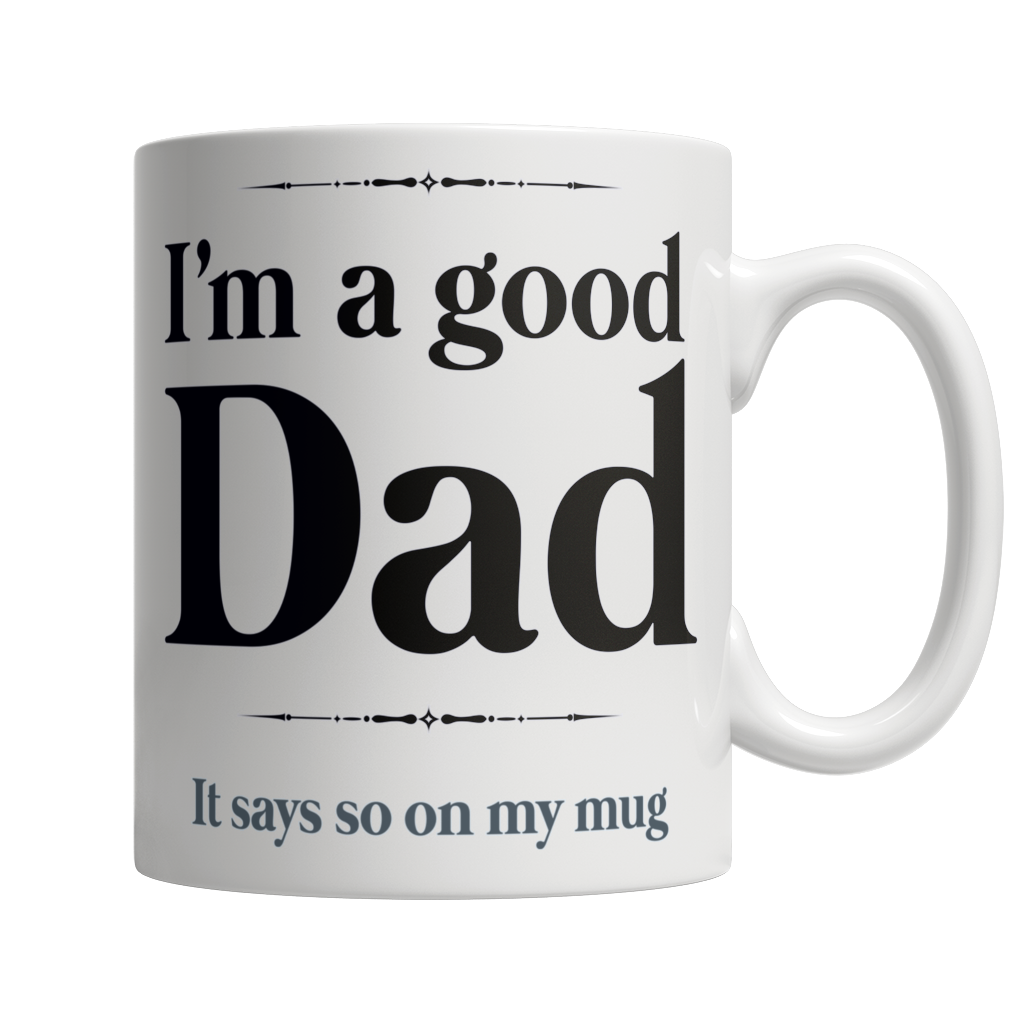 I Am A Good Dad, It Says So On My Mug White Mug - Cafè Colada