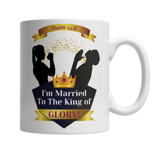 I'm married to the King of Glory 11oz White Mug - Cafè Colada