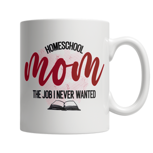 Homeschool Mom, The Job I Never Wanted - White Mug - Cafè Colada