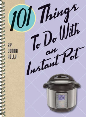 101 Things to Do with an Instant Pot