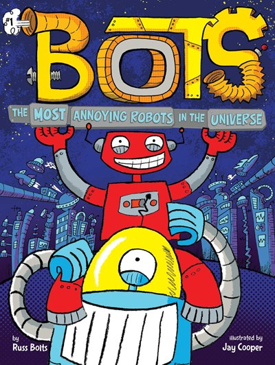 Bots : The Most Annoying Robots in the Universe