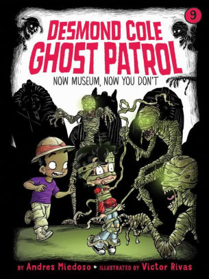 Desmond Cole Ghost Patrol: Now Museum, Now You Don't