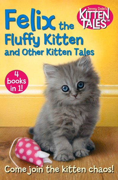 Felix the Fluffy Kitten and Other Kitten Tales