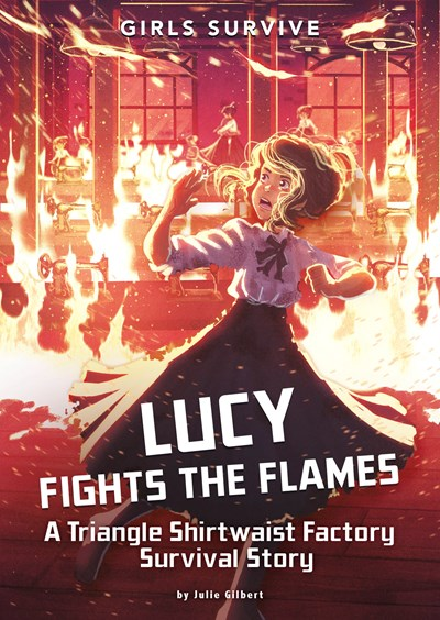 Lucy Fights the Flames : A Triangle Shirtwaist Factory Survival Story
