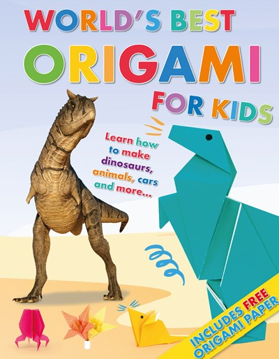 World's Best Origami for Kids: Learn how to make dinosaurs, animals, cars and more