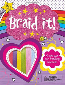 Braid It!  Creat Your Own Friendship Bracelets