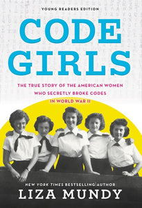 Code Girls The True Story of the American Women who Secretly Broke Codes in WWII