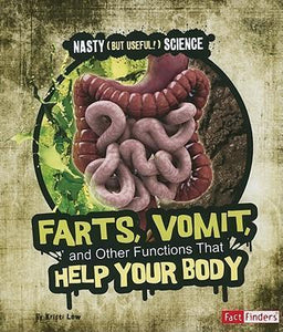 Nasty But Useful Science: Farts, Vomit, and Other Functions that Help Your Body