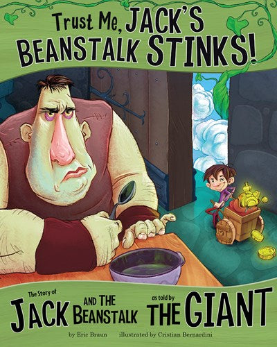 Trust Me, Jack's Beanstalk Stinks! The Story of Jack and the Beanstalk as Told by the Giant