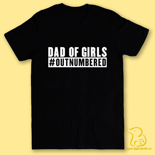 Dad of Girls #outnumbered T-Shirt (Black or White)