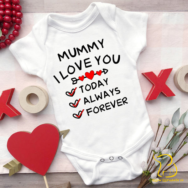 Mummy I Love You Today, Always, Forever Baby Bodysuit (any relation)