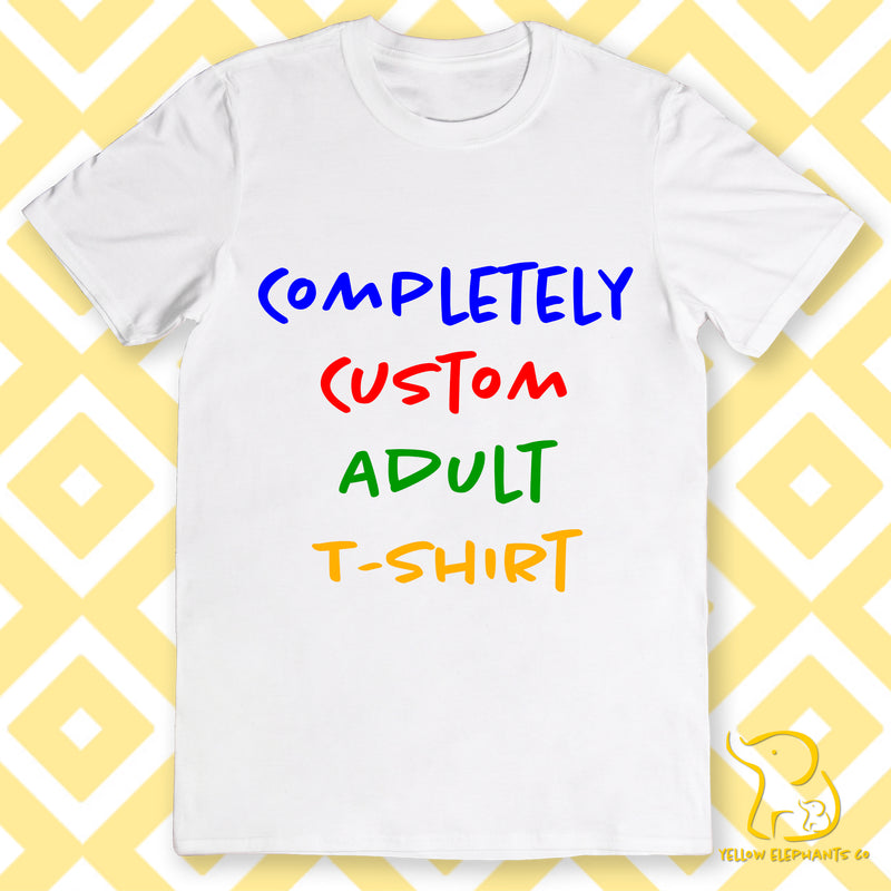 Completely Custom Adult T-Shirt - Front & Back (Black or White)