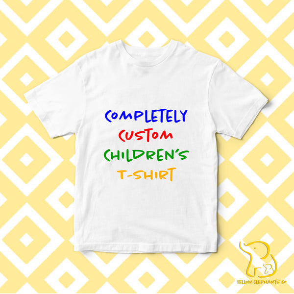 Completely Custom Children's T-Shirt - White
