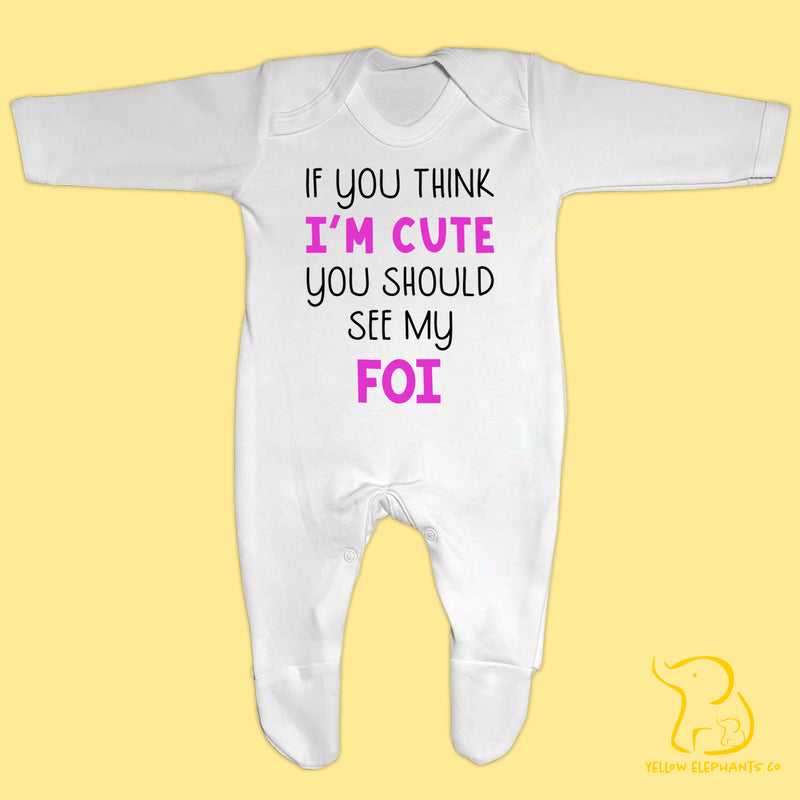 If You Think I'm Cute You Should See My Foi Baby Sleepsuit