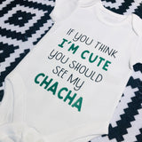 If You Think I'm Cute You Should See My Chacha Baby Bodysuit