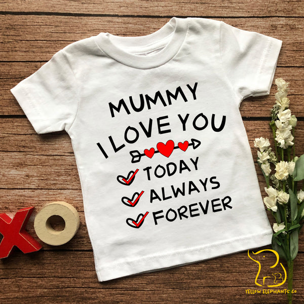 Mummy I Love You Today, Always, Forever Children's T-Shirt  (any relation)