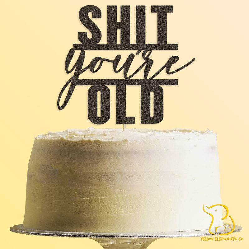 Shit You're Old Cake Topper