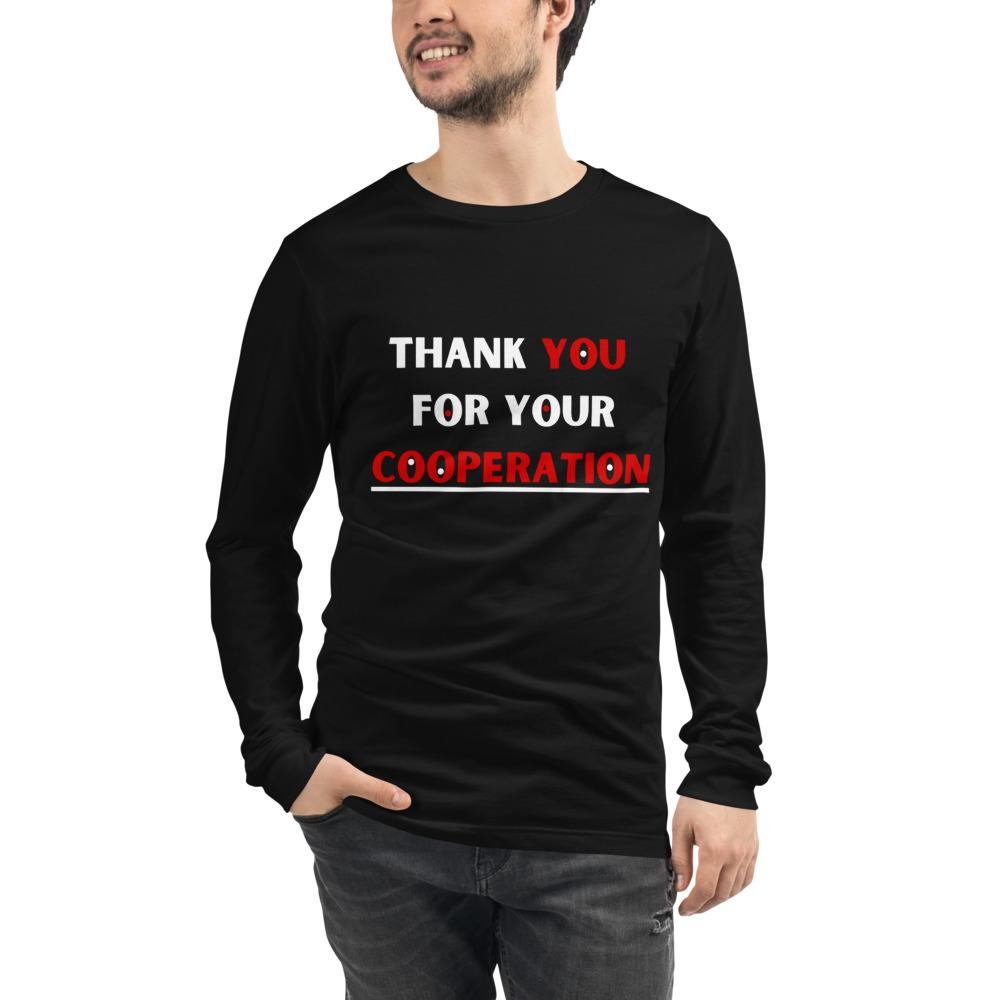 Thank YOU For Your Cooperation Unisex Long Sleeve Tee-Bandits Emporium-Black-XS-Bandits Emporium