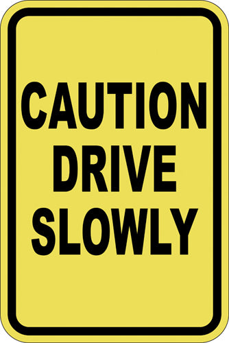 "12"" x 18"" Sign - Caution, Drive Slowly"