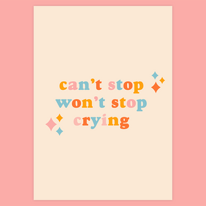 Can't Stop Won't Stop Crying Print