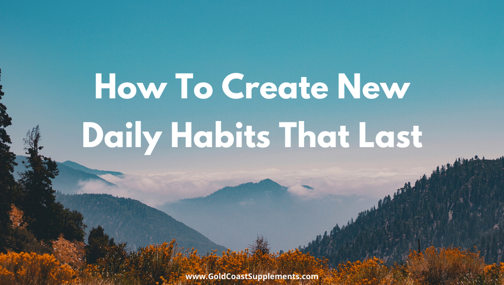 How To Create New Daily Habits That Last