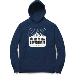 Say Yes to New Adventures!! Hoodie for Men.