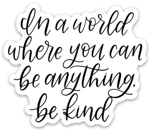 In a World Where You Can Be Anything, Be Kind Sticker, 3x3 in.