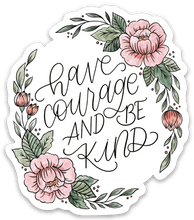 Load image into Gallery viewer, Have Courage and Be Kind Sticker, 3x3 in.