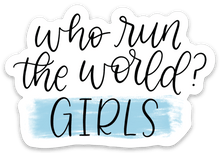 Load image into Gallery viewer, Who Run the World? Girls Sticker, 3x3in.