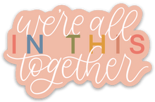 Load image into Gallery viewer, We're All In This Together Sticker, 3x3 in.