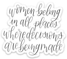 Load image into Gallery viewer, Women Belong in All Places Where Decisions Are Being Made Sticker, 3x3 in.