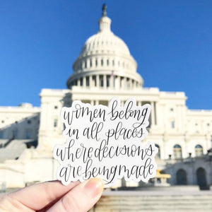 Women Belong in All Places Where Decisions Are Being Made Sticker, 3x3 in.
