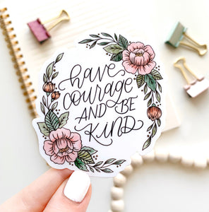 Have Courage and Be Kind Sticker, 3x3 in.