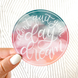 Don't Quit Your Day Dream Sticker, 3x3 in.