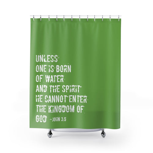 Unless One Is Born Again | John 3:5 Shower Curtain