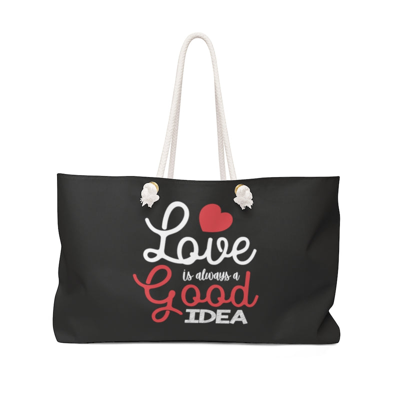 Love Is Always A Good Idea Weekender Bag