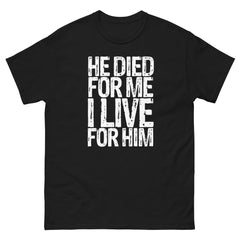 he died for me I live for Him T-shirt